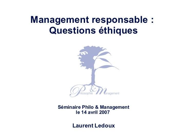 <ul><li>Management responsable :  </li></ul><ul><li>Questions éthiques </li></ul><ul><li>Séminaire Philo & Management </li...