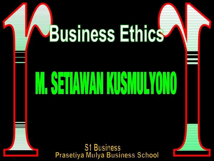 r r M. SETIAWAN KUSMULYONO Business Ethics S1 Business Prasetiya Mulya Business School