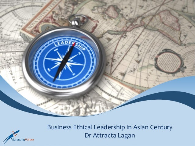 Business Ethical Leadership in Asian CenturyDr Attracta Lagan