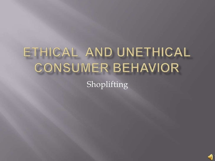 Ethical  and Unethical  Consumer Behavior<br />Shoplifting<br />