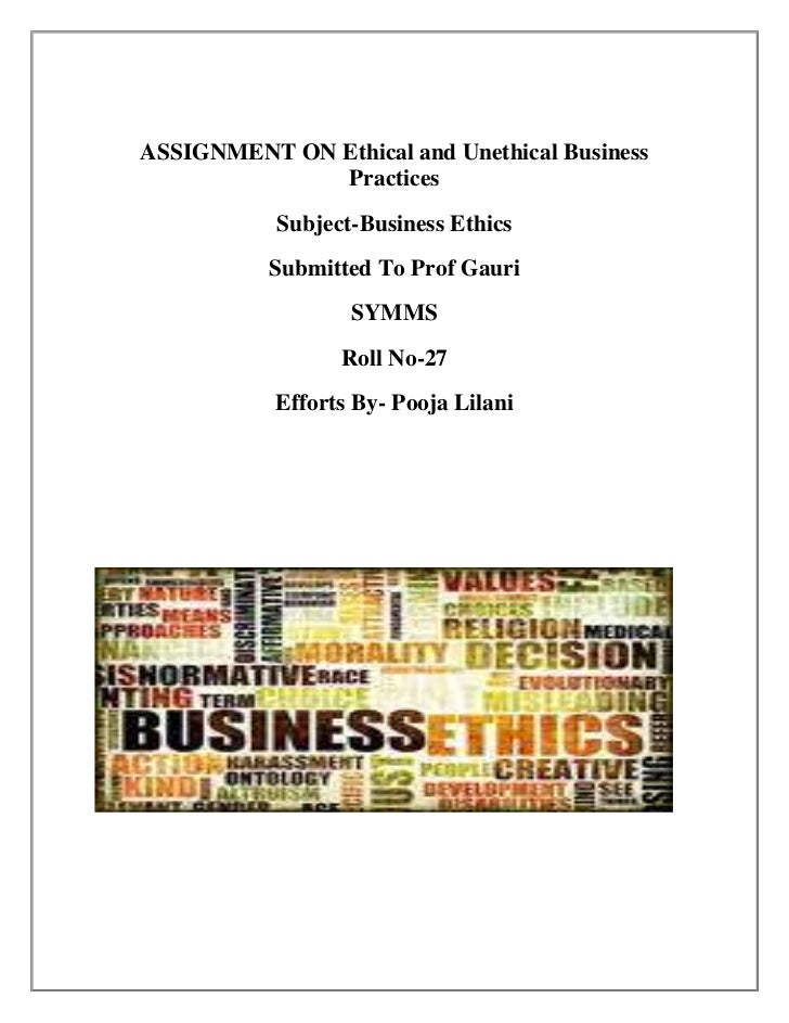 ASSIGNMENT ON Ethical and Unethical Business              Practices           Subject-Business Ethics           Submitted ...