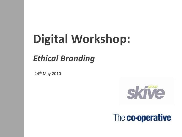 Digital Workshop:<br />Ethical Branding<br />24th May 2010<br />