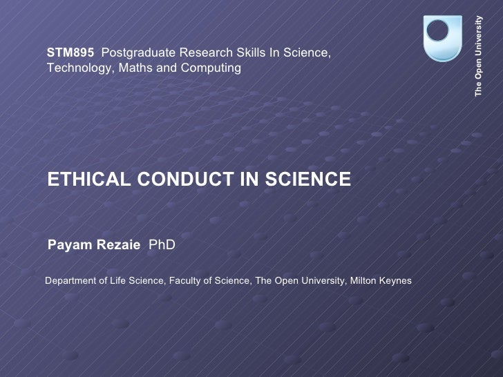 ETHICAL CONDUCT IN SCIENCE STM895   Postgraduate Research Skills In Science,  Technology, Maths and Computing Payam Rezaie...