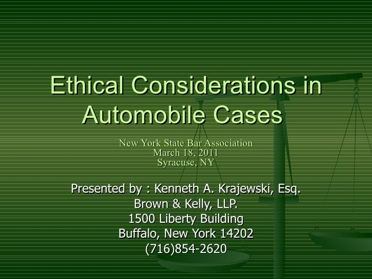 Ethical Considerations in Automobile Cases  New York State Bar Association March 18, 2011 Syracuse, NY Presented by : Kenn...
