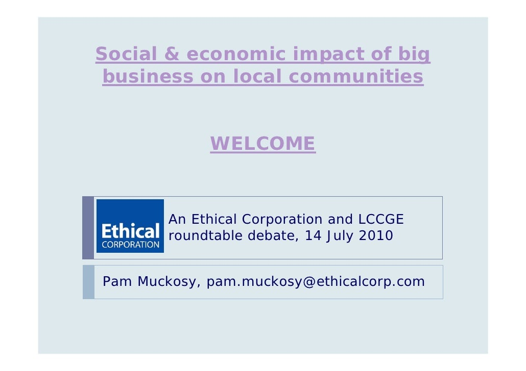 Social & economic impact of big  business on local communities                WELCOME           An Ethical Corporation and...
