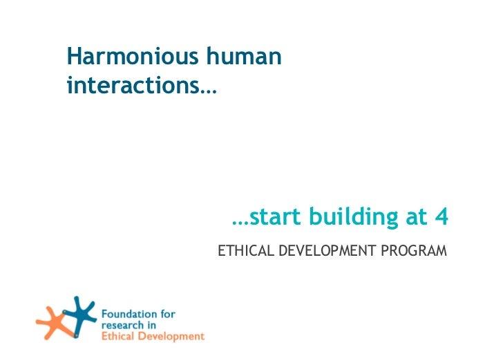 Harmonious human    interactions…                                                         …start building at 4            ...
