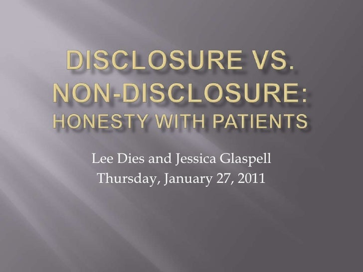 Disclosure vs. non-disclosure:  honesty with patients<br />Lee Dies and Jessica Glaspell<br />Thursday, January 27, 2011<b...