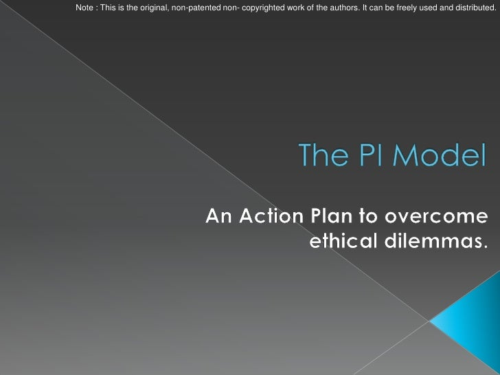 Ethical Dilemmas : Action Plan and Handling them through PI Model