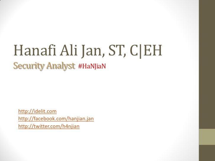 Hanafi Ali Jan, ST, C EHSecurity Analyst         #HaNJiaN http://idelit.com http://facebook.com/hanjian.jan http://twitter...