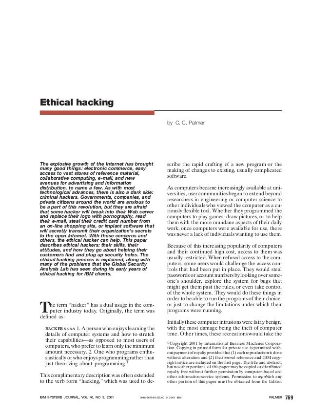 Ethical hacking by C. C. Palmer The explosive growth of the Internet has brought many good things: electronic commerce, ea...