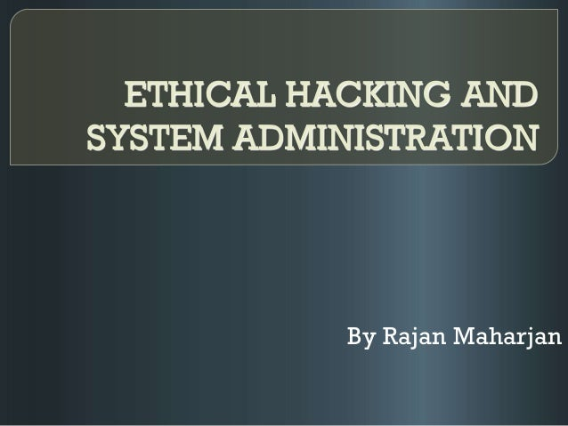 ETHICAL HACKING AND SYSTEM ADMINISTRATION By Rajan Maharjan