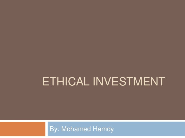 ETHICAL INVESTMENT By: Mohamed Hamdy