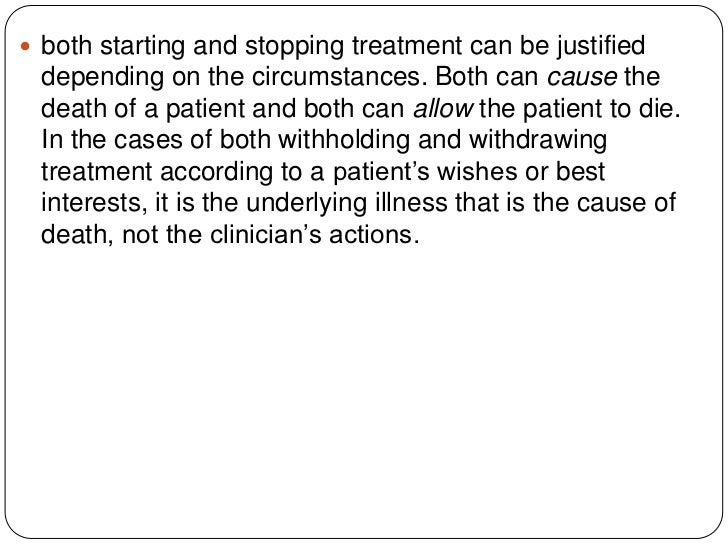 withdholding and withdrawing treatment Guidance from the canadian critical care society aims to guide and educate the multidisciplinary intensive care unit (icu) team and all involved in end-of-life decision making on the background to withdrawal or withholding of life sustaining treatment.