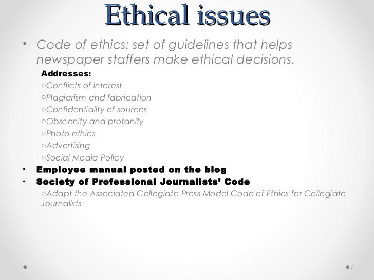 Ethical issues• Code of ethics: set of guidelines that helps  newspaper staffers make ethical decisions.     Addresses:   ...