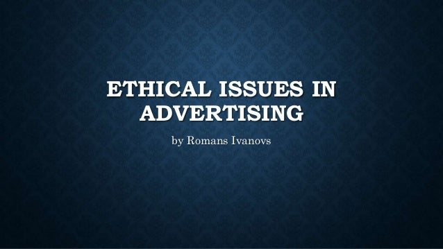 ethical issues in advertising Ethics in advertising  i advertising aimed at children raises some technical and moral issues significantly different from those raised by advertising aimed at.