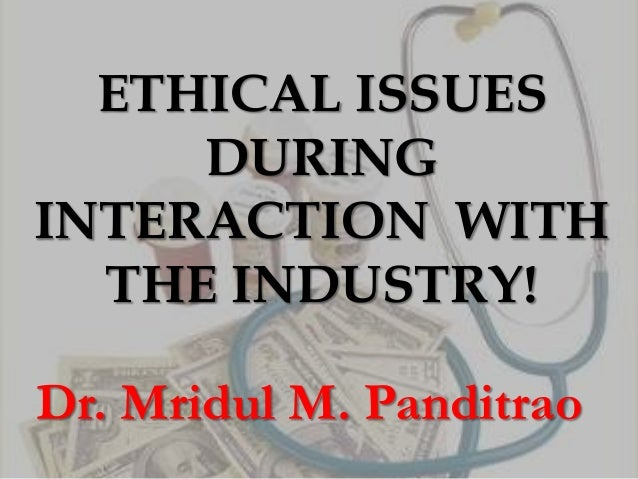 Ethical issues during interaction  with the industry!