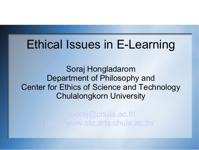 Ethical Issues in E-Learning             Soraj Hongladarom       Department of Philosophy andCenter for Ethics of Science ...