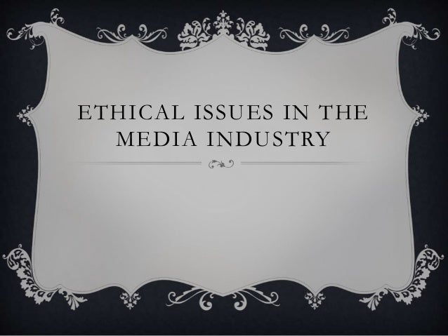 Ethical issues in the media industry