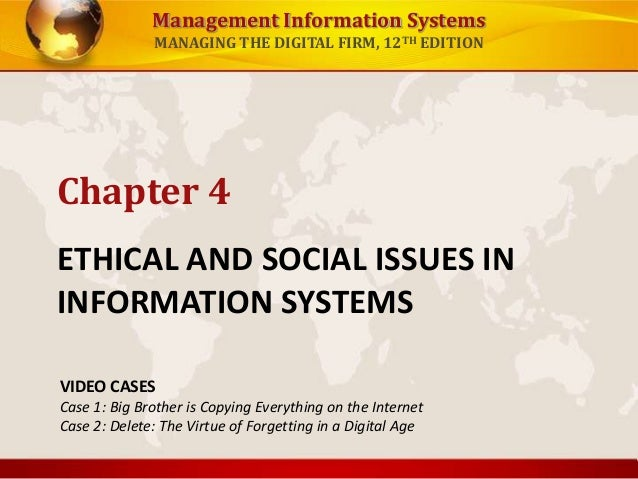 Management Information Systems MANAGING THE DIGITAL FIRM, 12TH EDITION ETHICAL AND SOCIAL ISSUES IN INFORMATION SYSTEMS Ch...