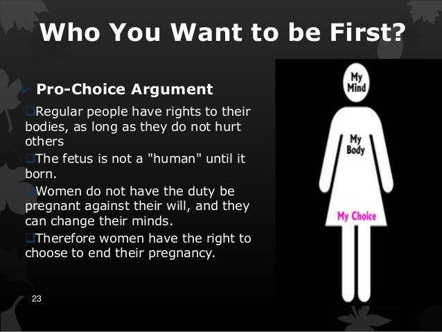 abortion argument essay pro choice Subject by subject outline comparing two sides of an argument thesis: i pro abortion/ pro-choice beliefs.