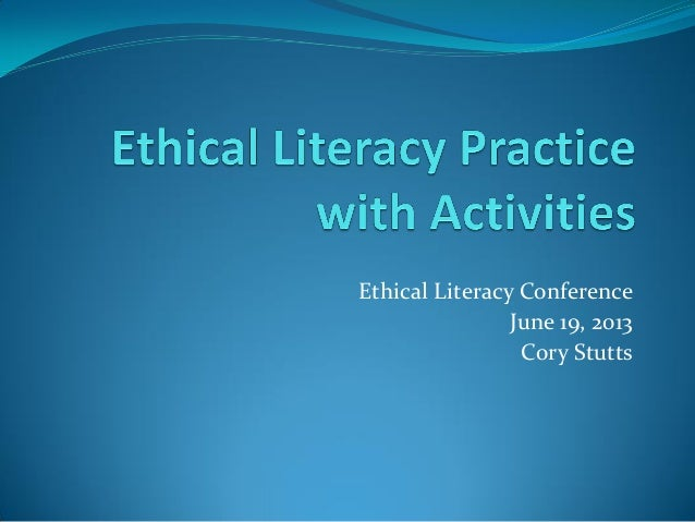 Ethical Literacy Conference June 19, 2013 Cory Stutts