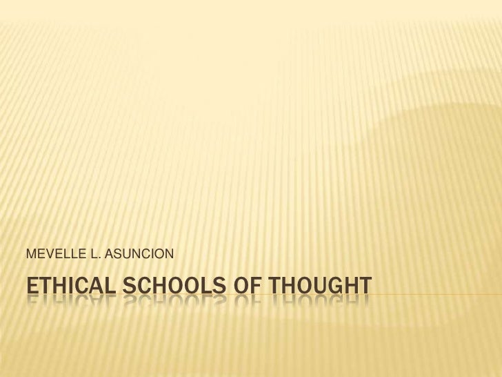 MEVELLE L. ASUNCIONETHICAL SCHOOLS OF THOUGHT