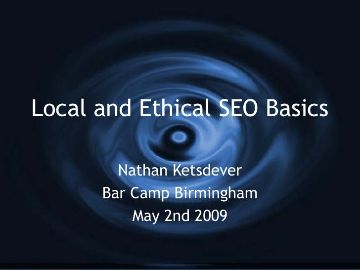Local and Ethical SEO Basics Nathan Ketsdever Bar Camp Birmingham May 2nd 2009