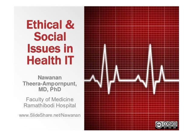 Ethical & Social Issues in Health IT Nawanan Theera-Ampornpunt, MD, PhD Faculty of Medicine Ramathibodi Hospital www.Slide...