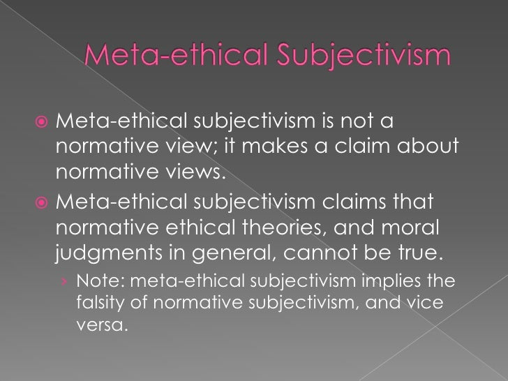 ethical subjectivism By ted altar [arrs administrator note: one of the most common defenses put up by anti-ar persons is to assert that the moral arguments advanced by ar adherents have no force because they are simply a matter of opinion.