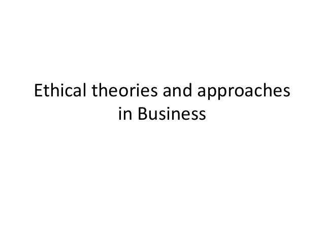 ethical theories in business A meta-ethical theory, unlike a normative ethical theory (see below), does not attempt to evaluate specific choices as being better,  business ethics:.