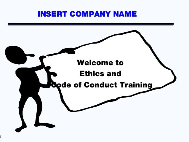 INSERT COMPANY NAME            Welcome to            Ethics and      Code of Conduct Training1