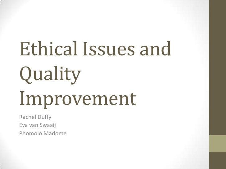 Ethical Issues andQualityImprovementRachel DuffyEva van SwaaijPhomolo Madome