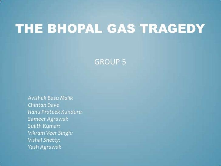 The bhopal gas tragedy<br />Group 5<br />AvishekBasu Malik<br />Chintan Dave<br />HanuPrateekKunduru<br />Sameer Agrawal:...