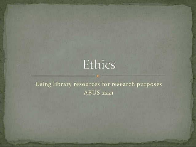Using library resources for research purposes                  ABUS 2221