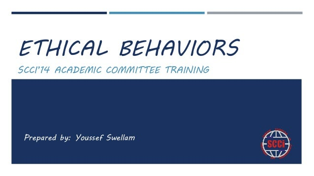 ETHICAL BEHAVIORS SCCI'14 ACADEMIC COMMITTEE TRAINING Prepared by: Youssef Swellam