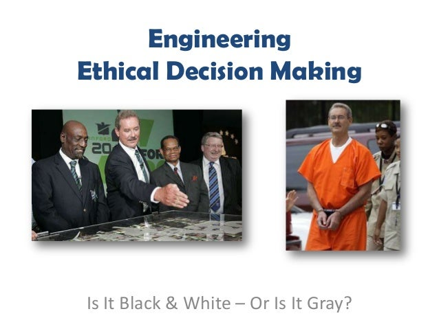 Engineering Ethics: Is It Black & White Or Is It Gray?