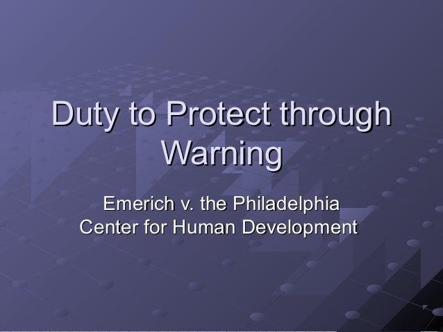 Duty to Protect throughDuty to Protect through WarningWarning Emerich v. the PhiladelphiaEmerich v. the Philadelphia Cente...