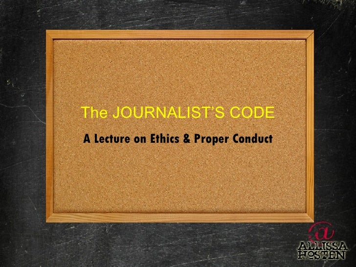 The JOURNALIST'S CODE A Lecture on Ethics & Proper Conduct