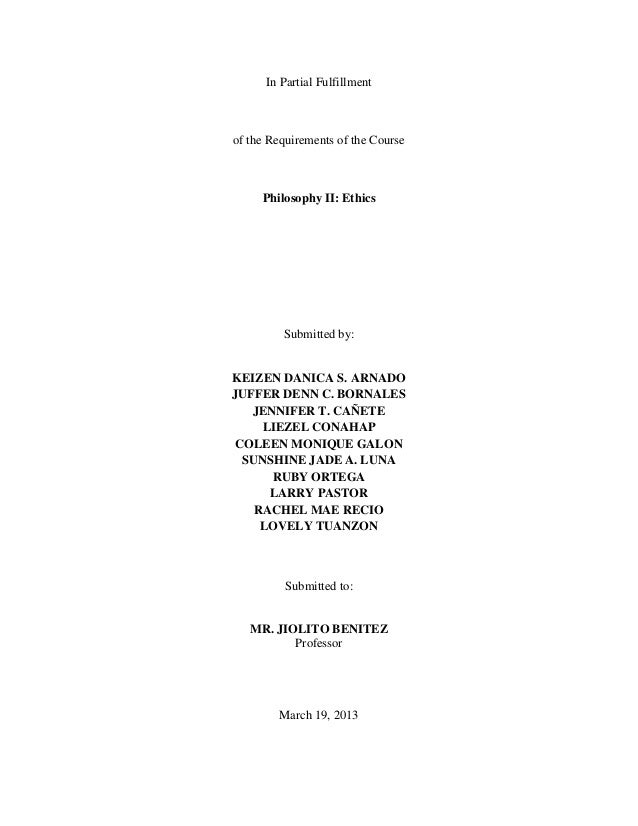 In Partial Fulfillment of the Requirements of the Course Philosophy II: Ethics Submitted by: KEIZEN DANICA S. ARNADO JUFFE...