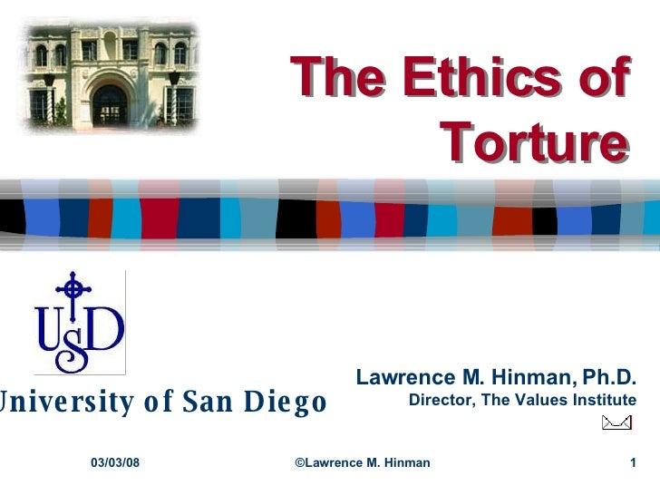 The Ethics of Torture The Ethics of Torture 06/02/09 ©Lawrence M. Hinman