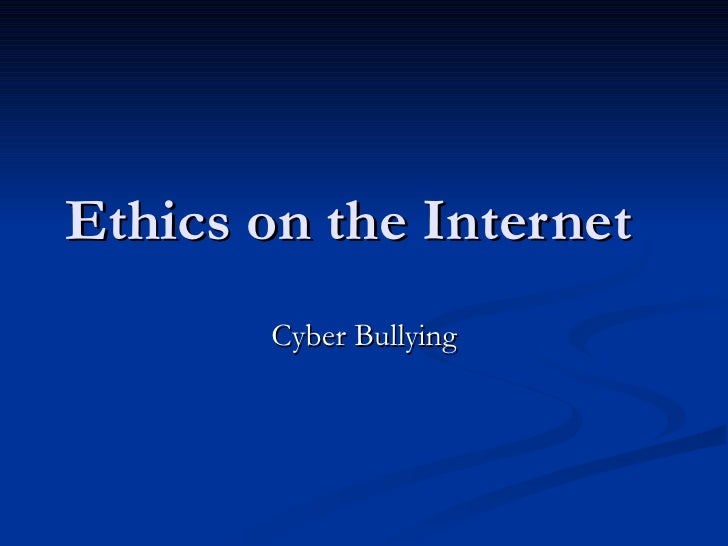 Ethics on the Internet   Cyber Bullying