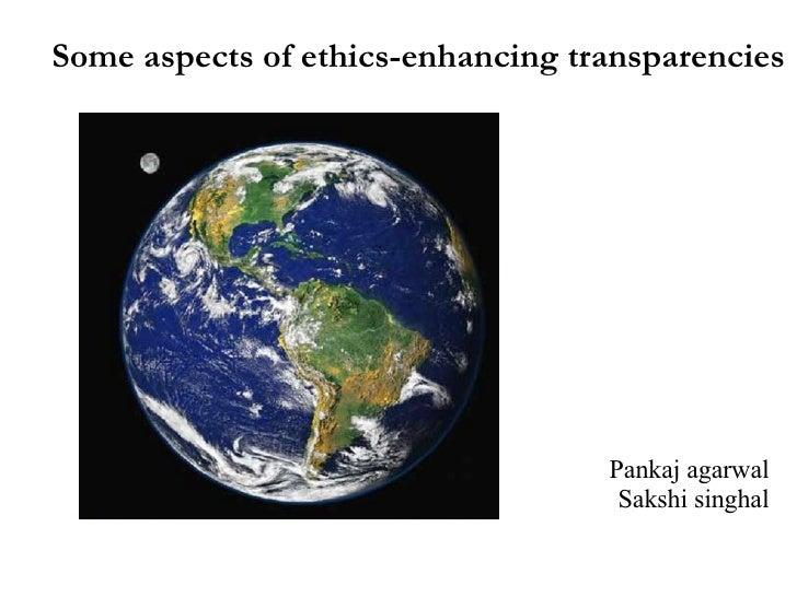Pankaj agarwal Sakshi singhal Some aspects of ethics-enhancing transparencies