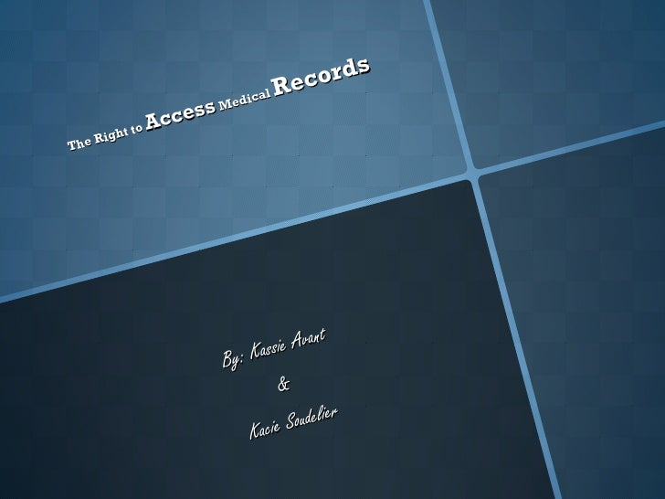 By: Kassie Avant  &  Kacie Soudelier  The Right to  Access  Medical  Records