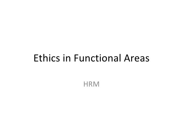 Ethics And  Functional Areas  H R M