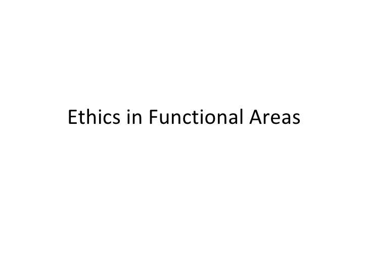 Ethics And Functional Areas   Mktg