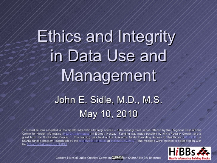 Ethics and Integrity           in Data Use and             Management                       John E. Sidle, M.D., M.S.     ...