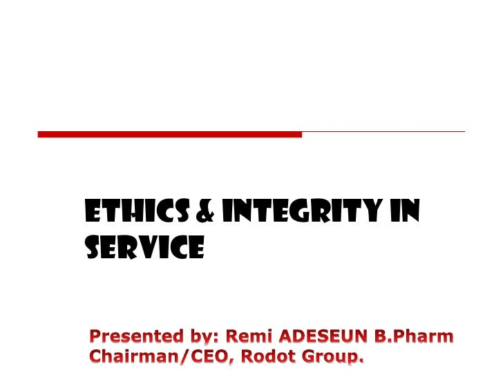 Ethics and Integrity in Service-A Presentation made to the Abia State Executive Council at a Leadership Programme under the auspices of Alpha Institute for Research in Science, Economics and Development.