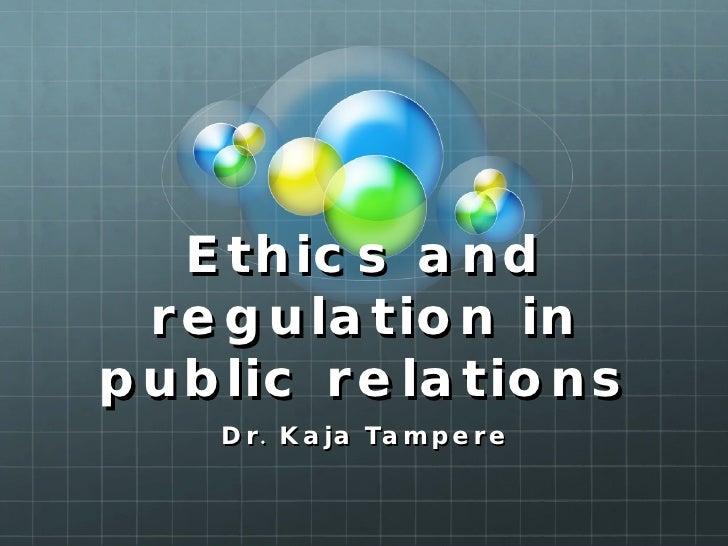 Ethics and regulation in public relations Dr. Kaja Tampere