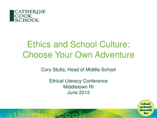 Ethics and School Culture:Choose Your Own AdventureCory Stutts, Head of Middle SchoolEthical Literacy ConferenceMiddletown...
