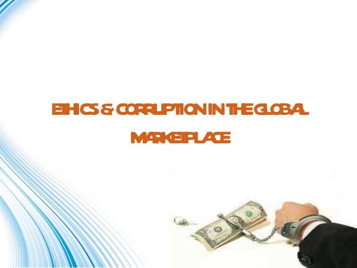 Ethics & corruption in the global marketplace.1